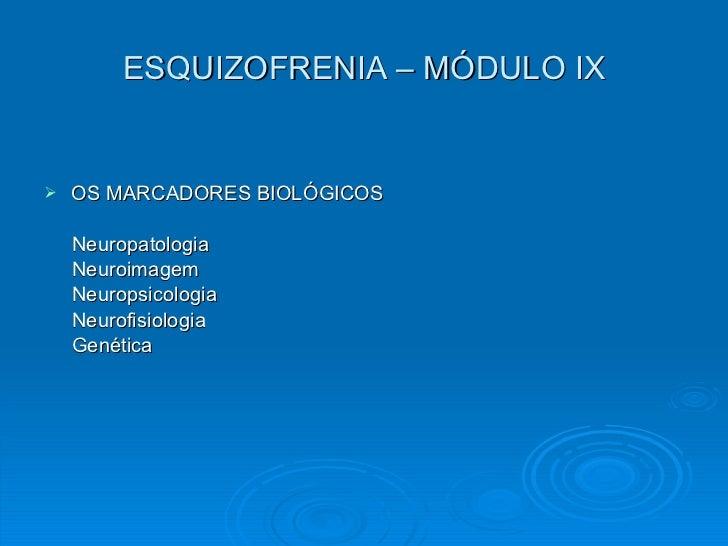 ESQUIZOFRENIA – MÓDULO IX <ul><li>OS MARCADORES BIOLÓGICOS </li></ul><ul><li>Neuropatologia  </li></ul><ul><li>Neuroimagem...