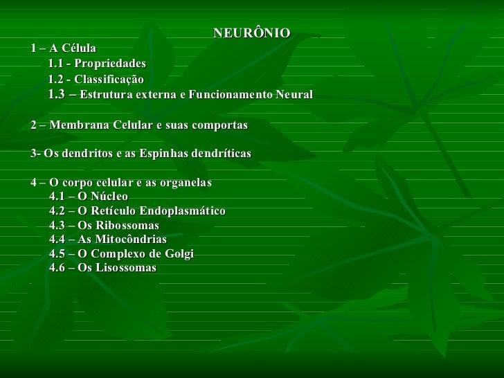 <ul><li>NEURÔNIO </li></ul><ul><li>1 – A Célula </li></ul><ul><li>1.1 - Propriedades </li></ul><ul><li>1.2 - Classificação...