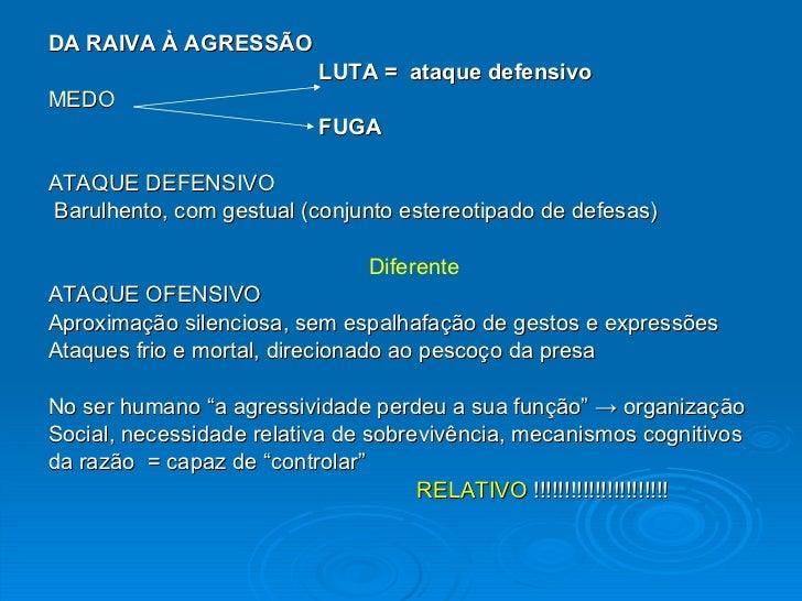 <ul><li>DA RAIVA À AGRESSÃO </li></ul><ul><li>LUTA =  ataque defensivo </li></ul><ul><li>MEDO </li></ul><ul><li>FUGA  </li...