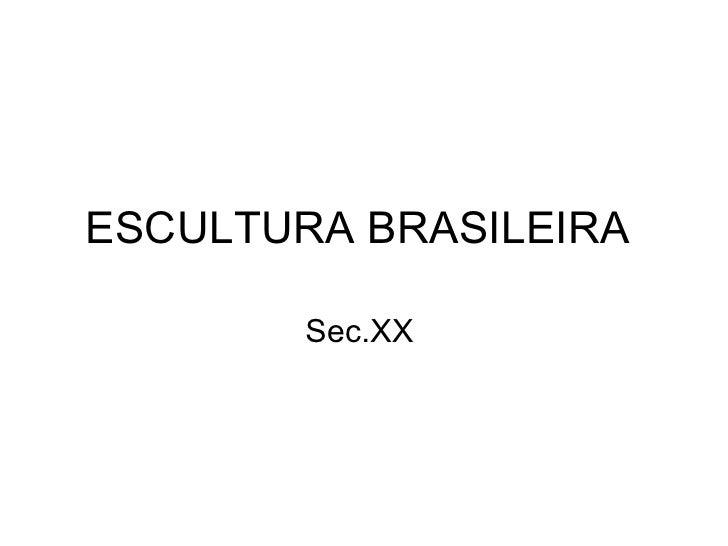 ESCULTURA BRASILEIRA  Sec.XX