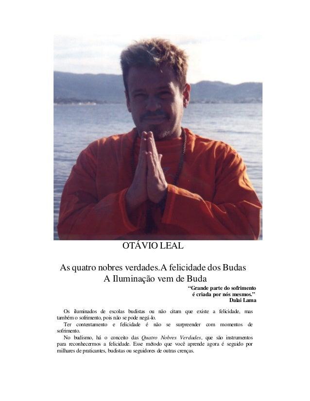 """OTÁVIO LEAL As quatro nobres verdades.A felicidade dos Budas A Iluminação vem de Buda """"Grande parte do sofrimento é criada..."""