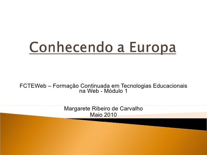 FCTEWeb – Formação Continuada em Tecnologias Educacionais na Web - Módulo 1 Margarete Ribeiro de Carvalho Maio 2010