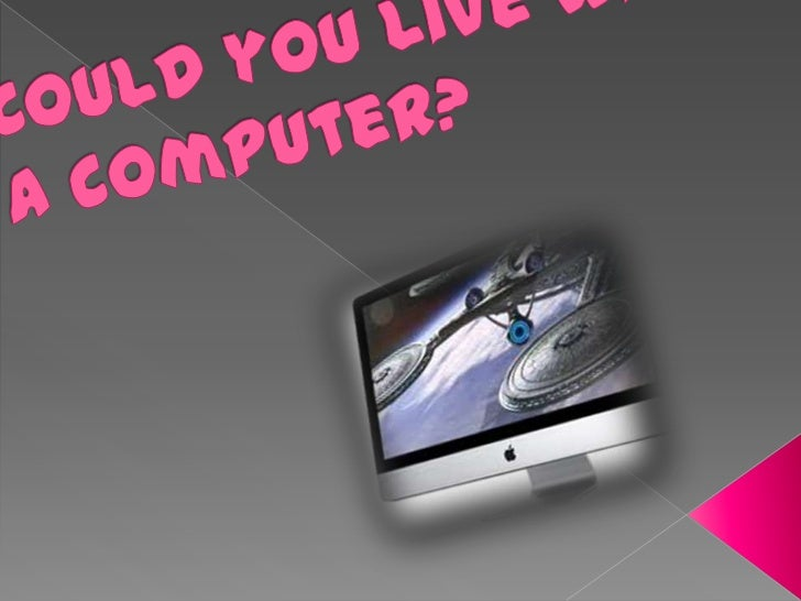 Couldyoulivewithout a computer?<br />
