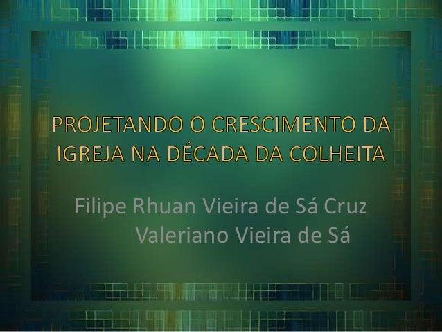 Filipe Rhuan Vieira de Sá Cruz Valeriano Vieira de Sá