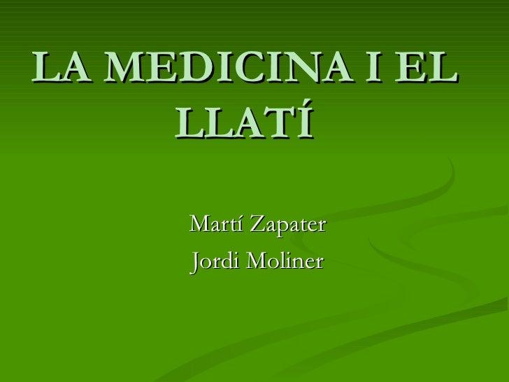 LA MEDICINA I EL LLATÍ Martí Zapater Jordi Moliner