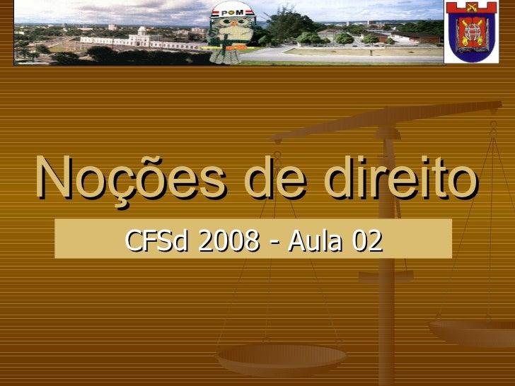 Noções de direito CFSd 2008 - Aula 02