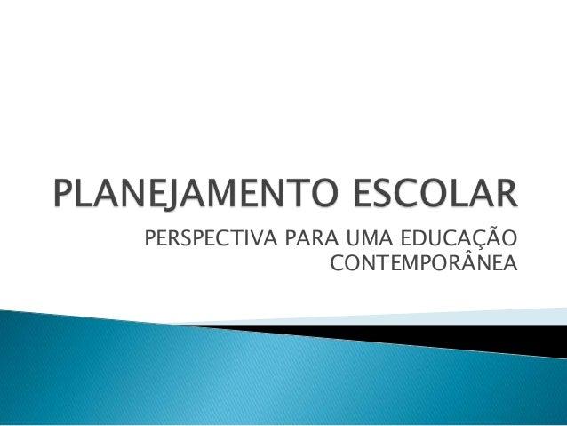 PERSPECTIVA PARA UMA EDUCAÇÃO               CONTEMPORÂNEA
