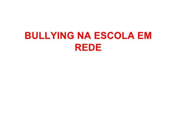 Cópia de projeto bullying na escola em rede