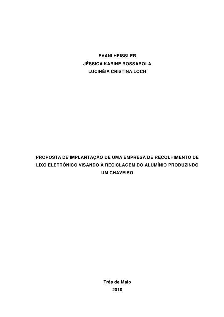 EVANI HEISSLER<br />JÉSSICA KARINE ROSSAROLA<br />LUCINÉIA CRISTINA LOCH<br />PROPOSTA DE IMPLANTAÇÃO DE UMA EMPRESA DE RE...