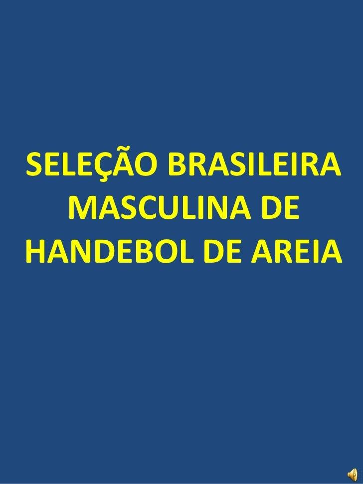 SELEÇÃO BRASILEIRAMASCULINA DE HANDEBOL DE AREIA<br />