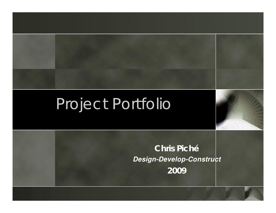 Project Portfolio                  Chris Piché            Design-Develop-Construct                     2009