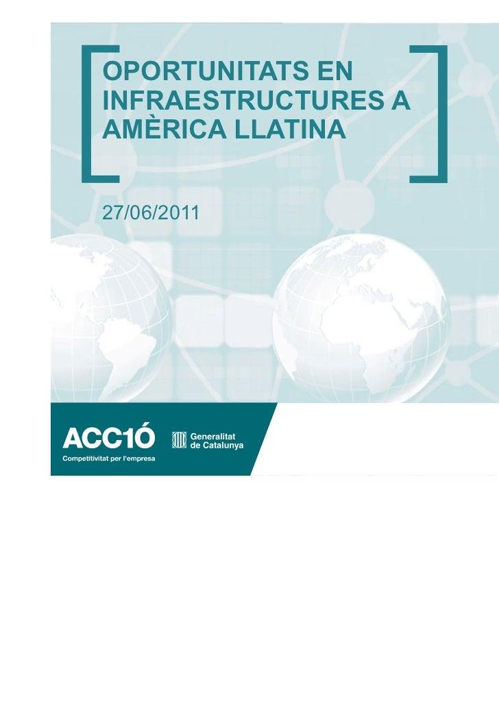 OPORTUNITATS ENINFRAESTRUCTURES AAMÈRICA LLATINA27/06/2011                     www.acc10.cat