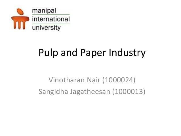 Pulp and Paper Industry Vinotharan Nair (1000024) Sangidha Jagatheesan (1000013)