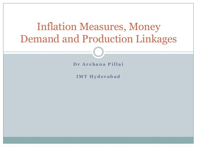 Inflation Measures, Money Demand and Production Linkages Dr Archana Pillai IMT Hyderabad
