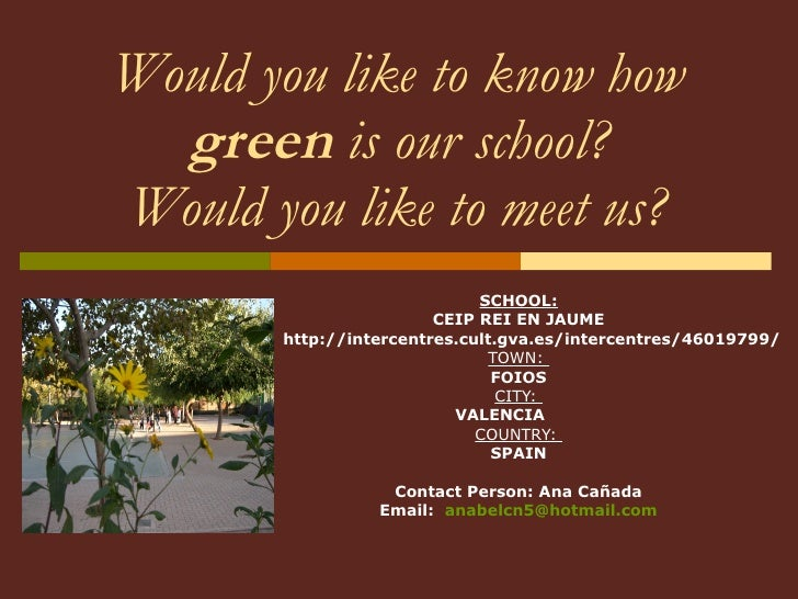 Would you like to know how  green  is our school? Would you like to meet us? SCHOOL: CEIP REI EN JAUME http://intercentres...