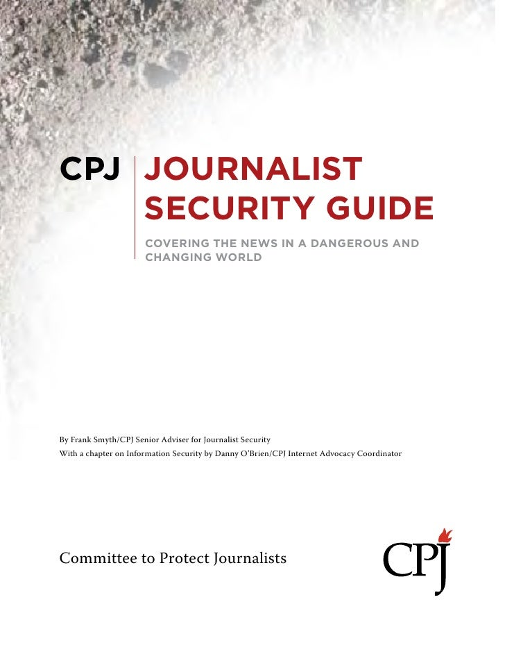 CPJ JOURNALIST    SECURITY GUIDE                        COVERING THE NEWS IN A DANGEROUS AND                        CHANGI...