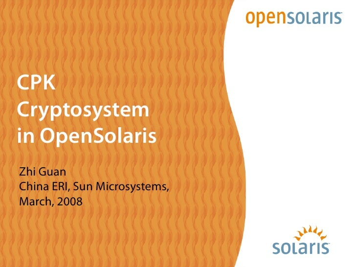 CPK Cryptosystem in OpenSolaris Zhi Guan China ERI, Sun Microsystems, March, 2008