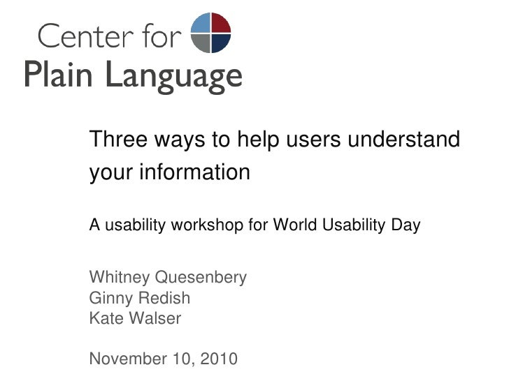 Three ways to help users understand your informationA usability workshop for World Usability Day<br />Whitney Quesenbery<b...