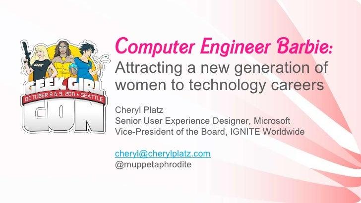 Computer Engineer Barbie:Attracting a new generation ofwomen to technology careersCheryl PlatzSenior User Experience Desig...