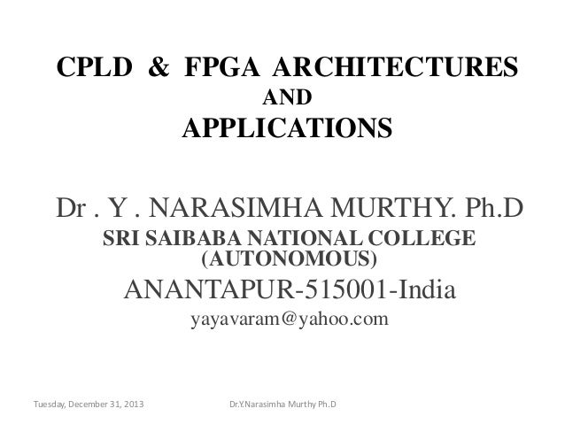 CPLD & FPGA ARCHITECTURES AND  APPLICATIONS  Dr . Y . NARASIMHA MURTHY. Ph.D SRI SAIBABA NATIONAL COLLEGE (AUTONOMOUS)  AN...