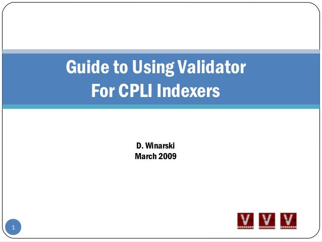Guide to Using Validator For CPLI Indexers D. Winarski March 2009 1