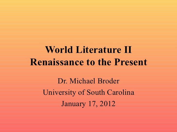 World Literature II Renaissance to the Present Dr. Michael Broder University of South Carolina January 17, 2012