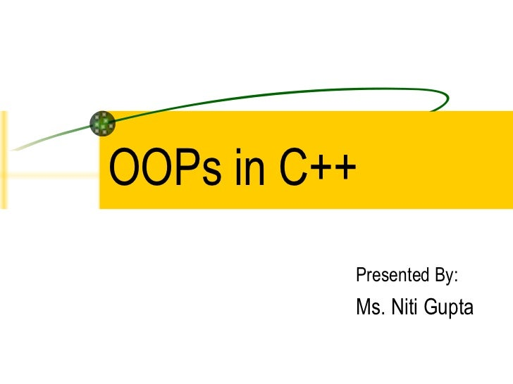 OOPs in C++ Presented By: Ms. Niti Gupta