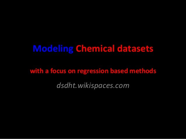 Modeling  Chemical  datasets       with  a  focus  on  regression  based  methods    dsdht.wikispace...
