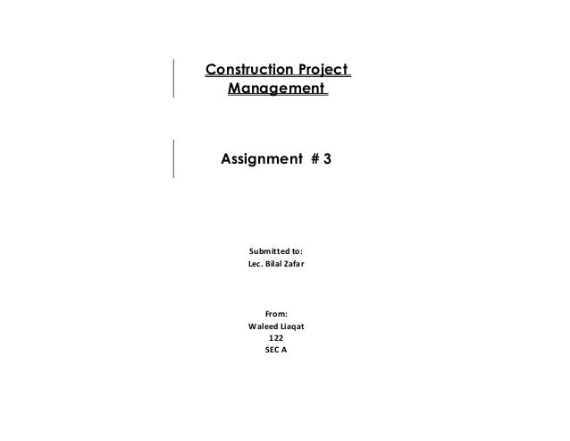 Waleed Liaqat 122 SEC A Construction Project Management Assignment # 3 Submitted to: Lec. Bilal Zafar From: