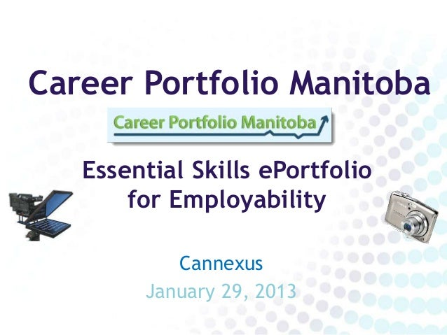 Career Portfolio Manitoba   Essential Skills ePortfolio       for Employability           Cannexus        January 29, 2013