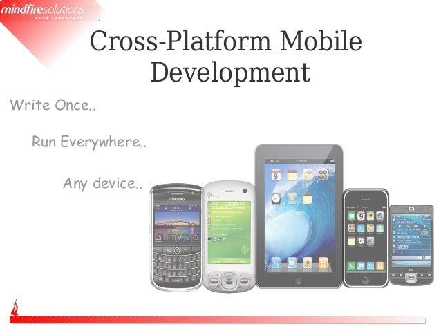 Cross-Platform Mobile               DevelopmentWrite Once..   Run Everywhere..       Any device..