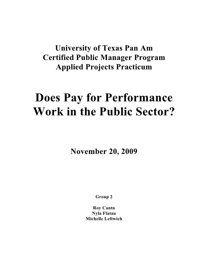 University of Texas Pan Am  Certified Public Manager Program     Applied Projects Practicum   Does Pay for Performance Wor...