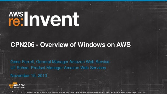 CPN206 - Overview of Windows on AWS Gene Farrell, General Manager Amazon Web Service Ulf Schoo, Product Manager Amazon Web...