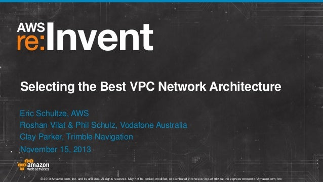 Selecting the Best VPC Network Architecture Eric Schultze, AWS Roshan Vilat & Phil Schulz, Vodafone Australia Clay Parker,...