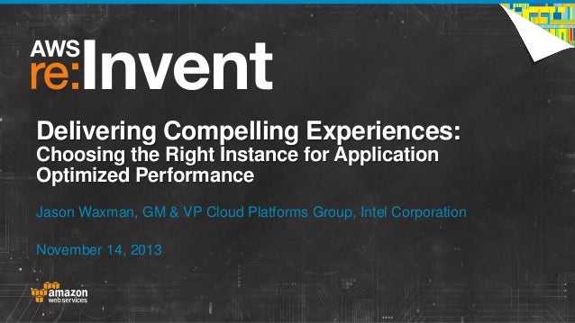 Delivering Compelling Experiences: Choosing the Right Instance for Application Optimized Performance Jason Waxman, GM & VP...