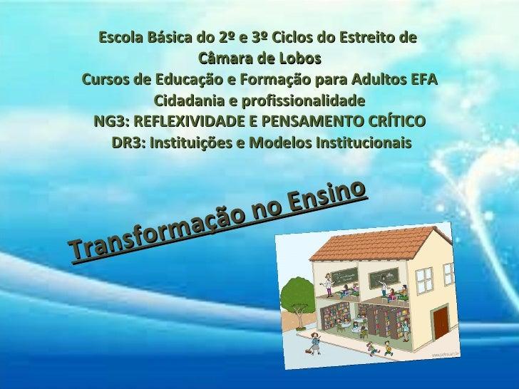 Escola Básica do 2º e 3º Ciclos do Estreito de  Câmara de Lobos Cursos de Educação e Formação para Adultos EFA Cidadania e...