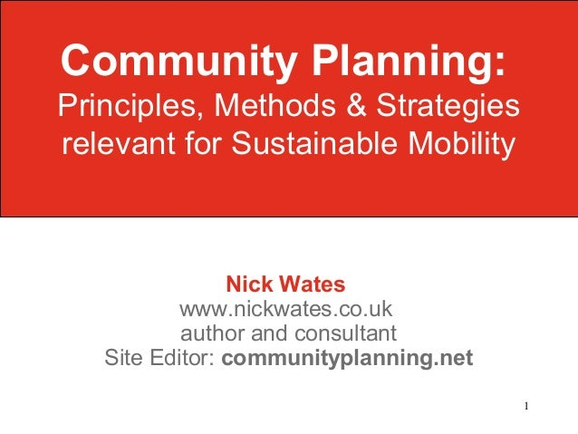 1 Nick Wates www.nickwates.co.uk author and consultant Site Editor: communityplanning.net Community Planning: Principles, ...