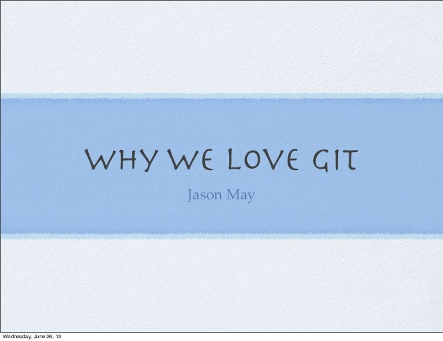 Why we love git (CPOSC 2012)