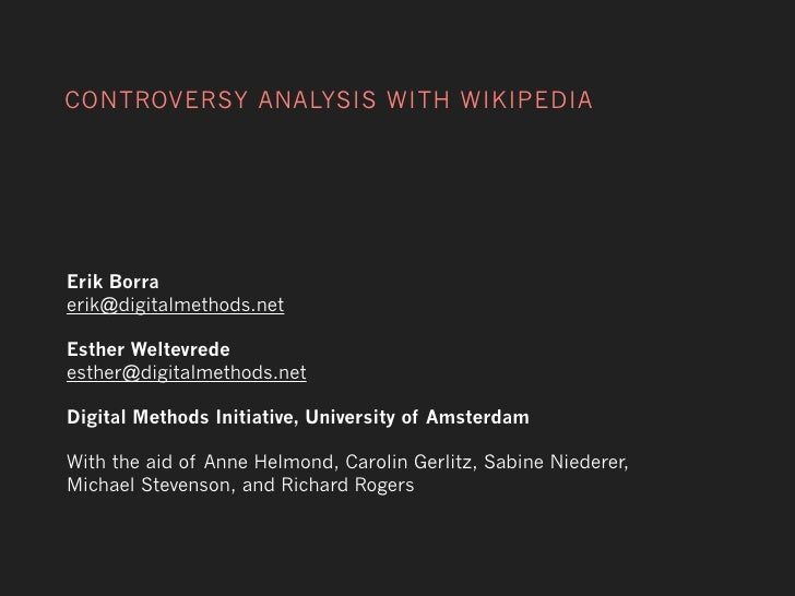 CONTROVERSY ANALYSIS WITH WIKIPEDIA     Erik Borra erik@digitalmethods.net  Esther Weltevrede esther@digitalmethods.net  D...