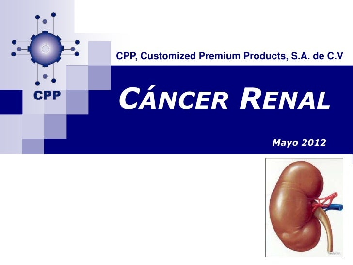 CPP, Customized Premium Products, S.A. de C.VCÁNCER RENAL                              Mayo 2012