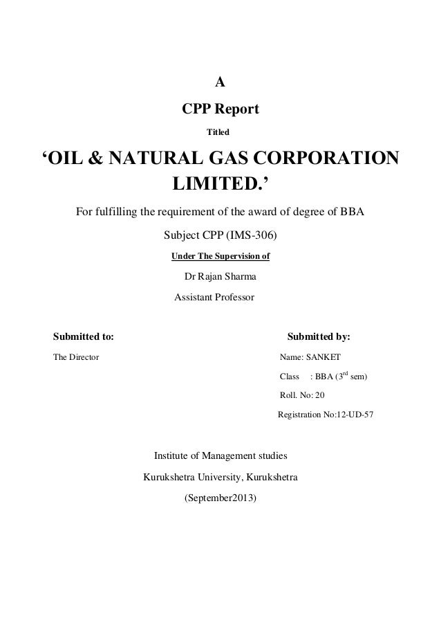 """A CPP Report Titled  """"OIL & NATURAL GAS CORPORATION LIMITED."""" For fulfilling the requirement of the award of degree of BBA..."""