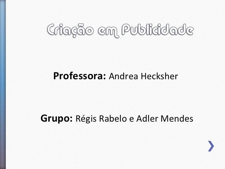 Professora: Andrea HecksherGrupo: Régis Rabelo e Adler Mendes