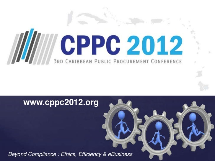 www.cppc2012.orgBeyond Compliance : Ethics, Efficiency & eBusiness