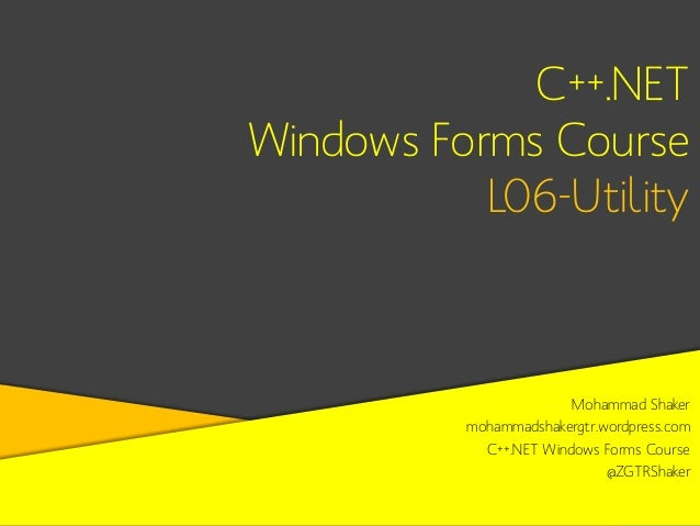 C++.NET Windows Forms Course L06-Utility  Mohammad Shaker mohammadshakergtr.wordpress.com C++.NET Windows Forms Course @ZG...