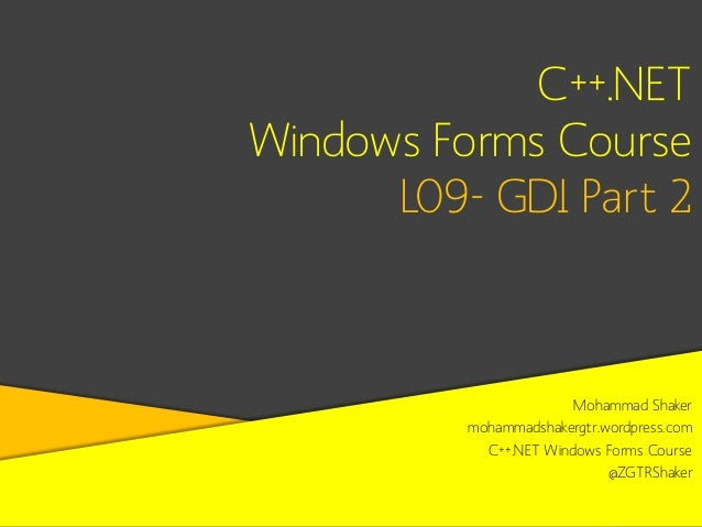 C++.NET Windows Forms Course L09- GDI Part 2  Mohammad Shaker mohammadshakergtr.wordpress.com C++.NET Windows Forms Course...
