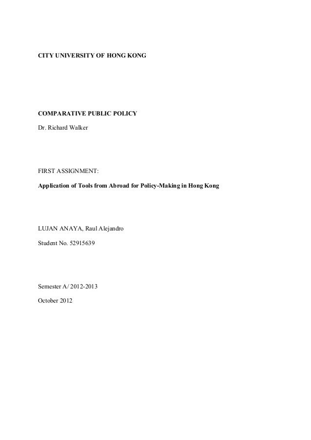 CITY UNIVERSITY OF HONG KONG COMPARATIVE PUBLIC POLICY Dr. Richard Walker FIRST ASSIGNMENT: Application of Tools from Abro...