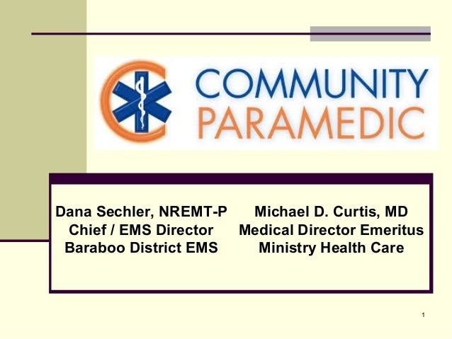 Dana Sechler, NREMT-P Michael D. Curtis, MD Chief / EMS Director Medical Director Emeritus Baraboo District EMS Ministry H...