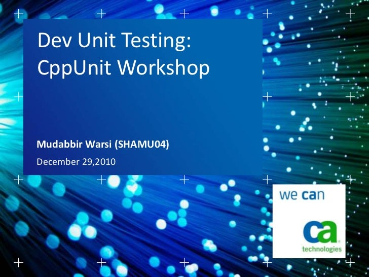 Dev Unit Testing:CppUnit WorkshopMudabbir Warsi (SHAMU04)December 29,2010