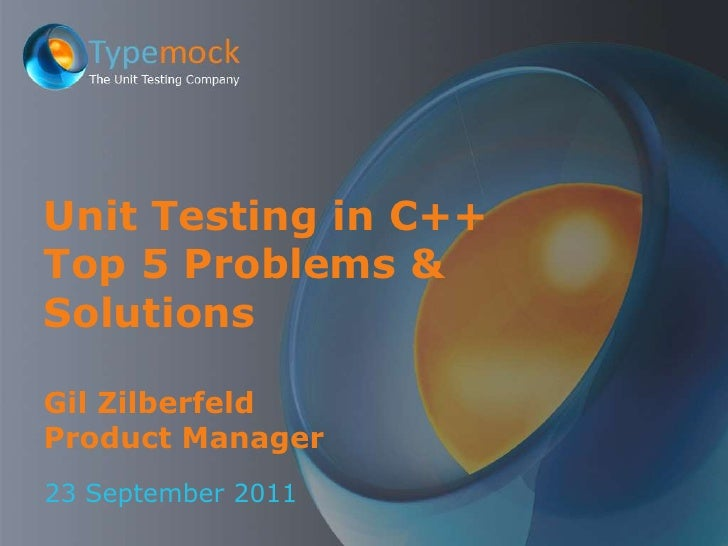 23 September 2011<br />Unit Testing in C++Top 5 Problems & SolutionsGil ZilberfeldProduct Manager<br />