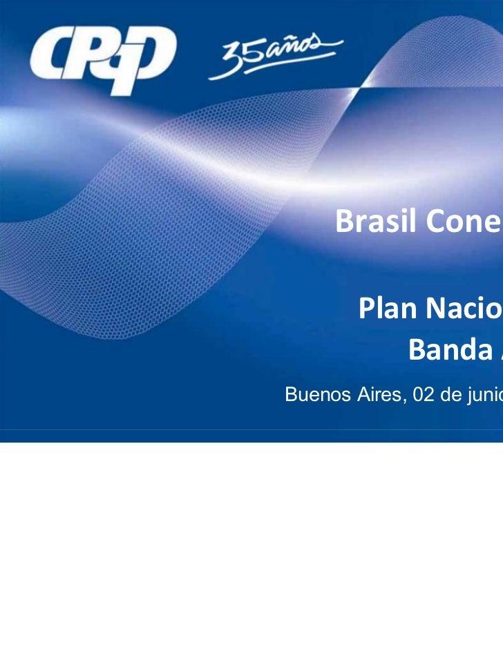 BrasilConectado        Plan Nacionalde           BandaAnchaBuenos Aires, 02 de junio de 2011